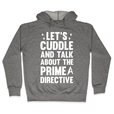 Let's Cuddle And Talk About The Prime Directive Hooded Sweatshirt