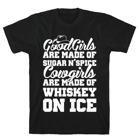 Cowgirls Are Made Of Whiskey On Ice Mens T-Shirt