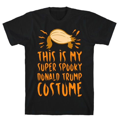This is My Super Spooky Donald Trump Costume T-Shirt