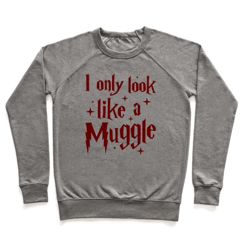 I Only Look Like A Muggle Pullover