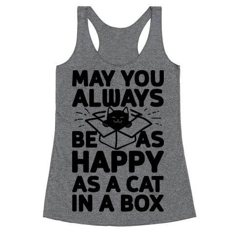 May You Always Be As Happy As A Cat In A Box Racerback Tank Top