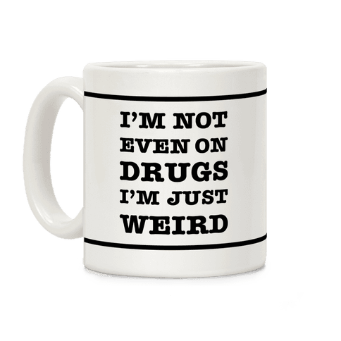 I'm Not Even On Drugs I'm Just Weird Coffee Mug