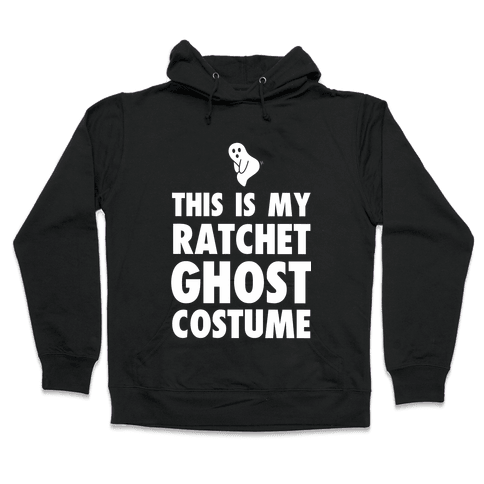 This is My Ratchet Ghost Costume Hooded Sweatshirt
