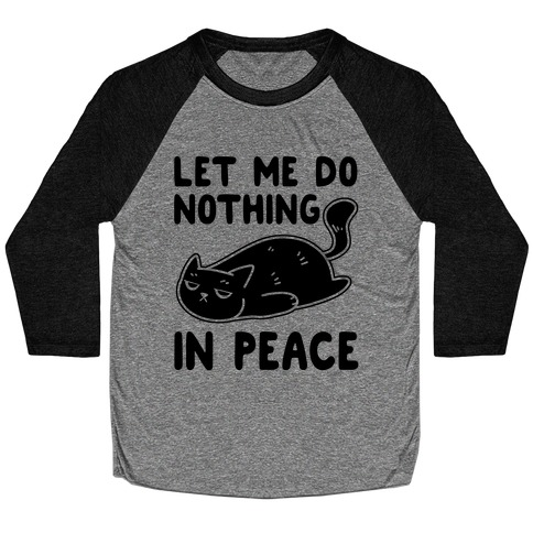 Let Me Do Nothing In Peace Baseball Tee