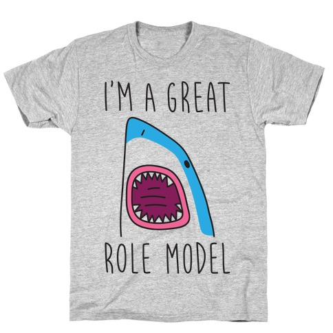I'm A Great Role Model T-Shirt