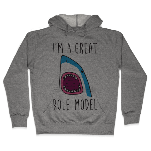 I'm A Great Role Model Hooded Sweatshirt