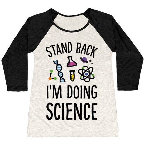 Stand Back I'm Doing Science Baseball Tee