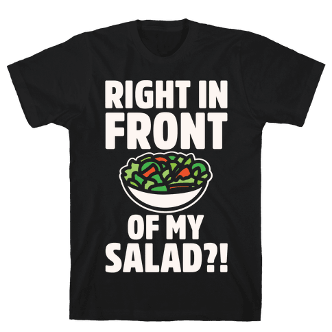 Right In Front of My Salad White Print Mens T-Shirt