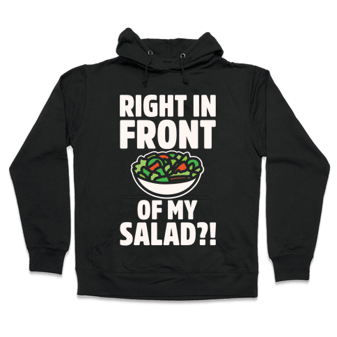 Right In Front of My Salad White Print Hooded Sweatshirt