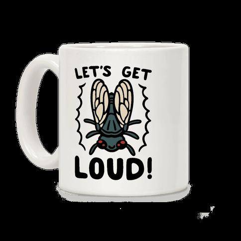 Let's Get Loud Cicada Parody Coffee Mug