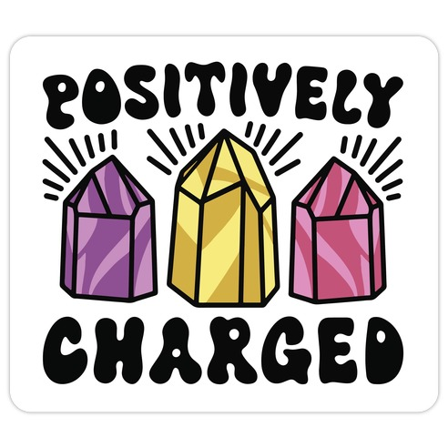Positively Charged Crystals Die Cut Sticker
