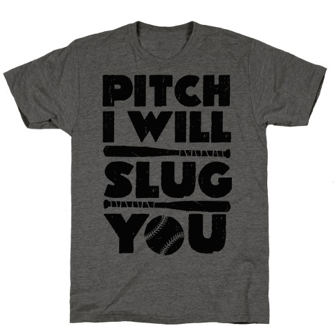 Pitch I Will Slug You T-Shirt