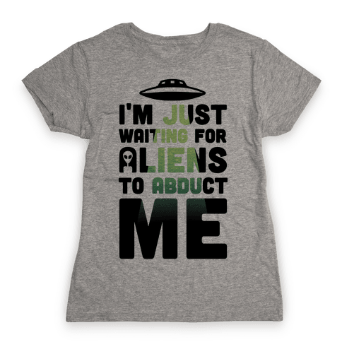I'm Just Waiting For Aliens To Abduct Me Womens T-Shirt