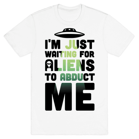 I'm Just Waiting For Aliens To Abduct Me Mens T-Shirt