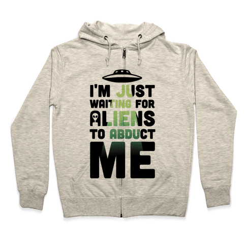 I'm Just Waiting For Aliens To Abduct Me Zip Hoodie