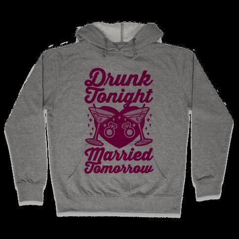 Drunk Tonight Married Tomorrow Hooded Sweatshirt