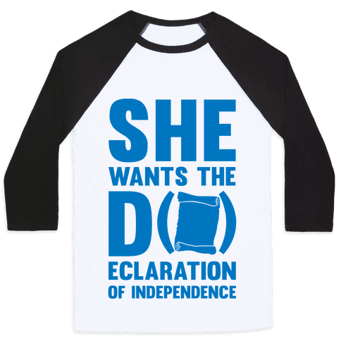She Wants The D (ecloration Of Independence) Baseball Tee