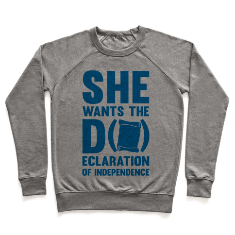 She Wants The D (ecloration Of Independence) Pullover