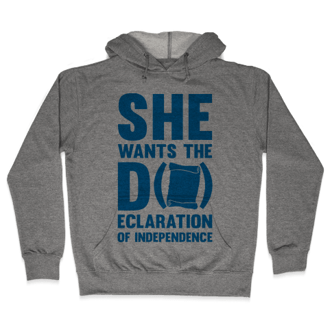 She Wants The D (ecloration Of Independence) Hooded Sweatshirt