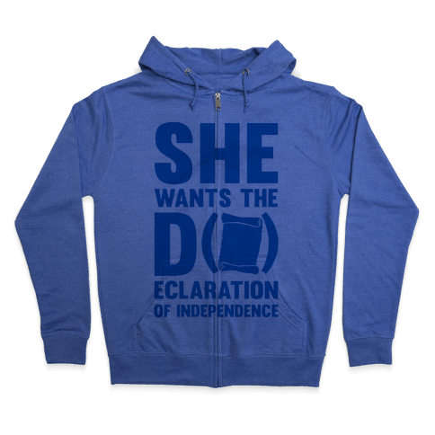 She Wants The D (ecloration Of Independence) Zip Hoodie