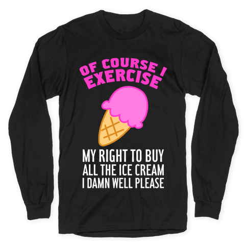 Of Course I Exercise Long Sleeve T-Shirt