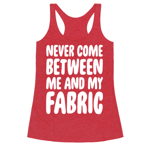 Never Come Between Me And My Fabric