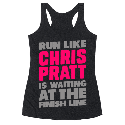 Run Like Chris Pratt is Waiting Racerback Tank Top