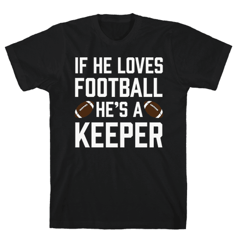 If He Loves Football He's A Keeper Mens T-Shirt