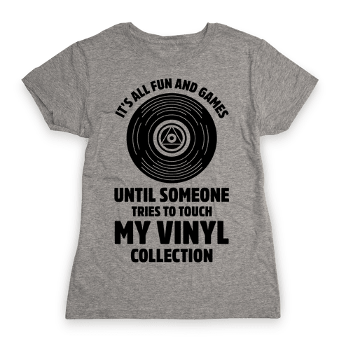 It's All Fun and Games Until Someone Tries to Touch my Vinyl Womens T-Shirt