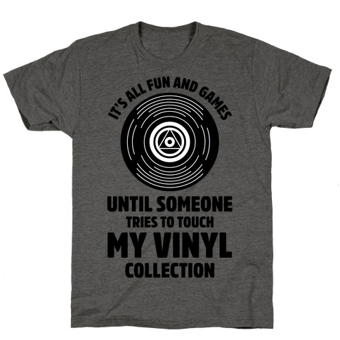 It's All Fun and Games Until Someone Tries to Touch my Vinyl T-Shirt