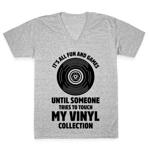 It's All Fun and Games Until Someone Tries to Touch my Vinyl V-Neck Tee Shirt