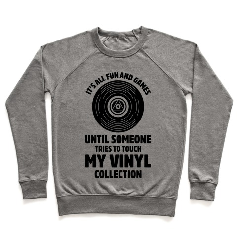 It's All Fun and Games Until Someone Tries to Touch my Vinyl Pullover