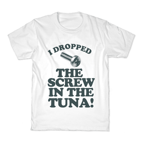 I Dropped the Screw in the Tuna Kids T-Shirt