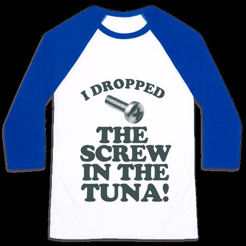 I Dropped the Screw in the Tuna Baseball Tee