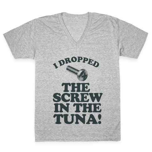 I Dropped the Screw in the Tuna V-Neck Tee Shirt