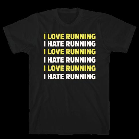 I Love Running I Hate Running Mens T-Shirt
