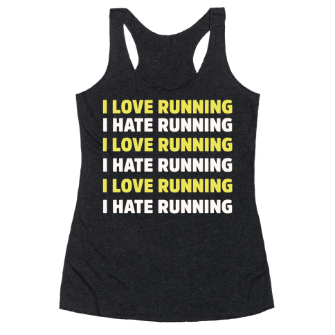 I Love Running I Hate Running Racerback Tank Top