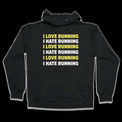 I Love Running I Hate Running Hooded Sweatshirt