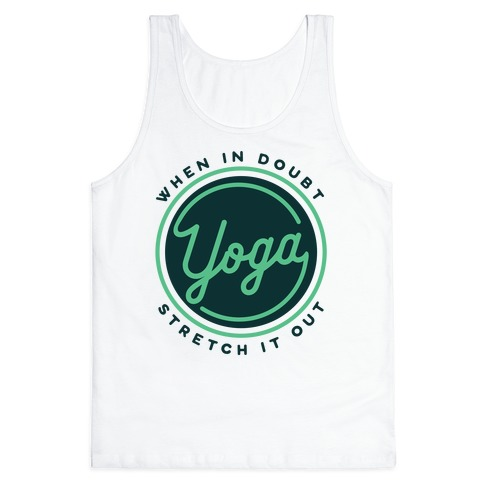 Yoga When In Doubt Stretch It Out Tank Top | LookHUMAN