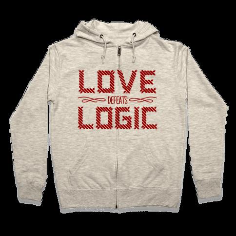 Love Defeats Logic Zip Hoodie
