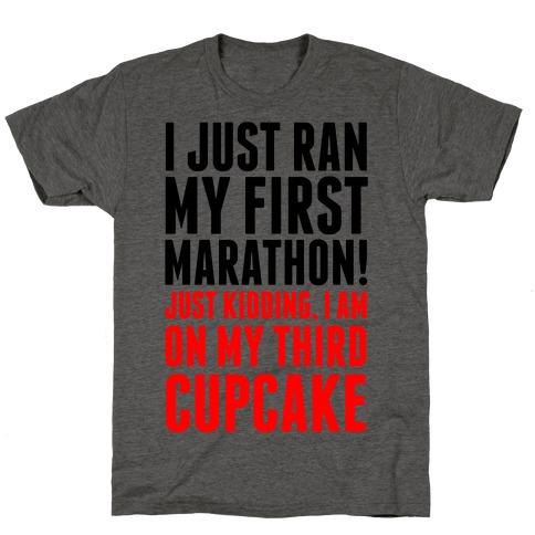 I Just Ran my First Marathon.... T-Shirt