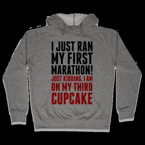 I Just Ran my First Marathon.... Hooded Sweatshirt