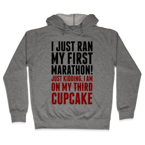 I Just Ran my First Marathon.... Hooded Sweatshirt