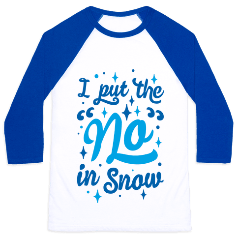 I Put The No In Snow Baseball Tee