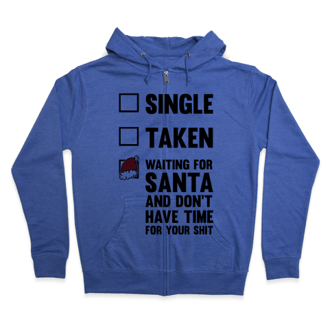 Single Taken Waiting For Santa Zip Hoodie