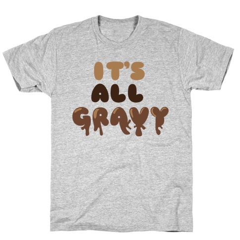 It's All Gravy Mens T-Shirt