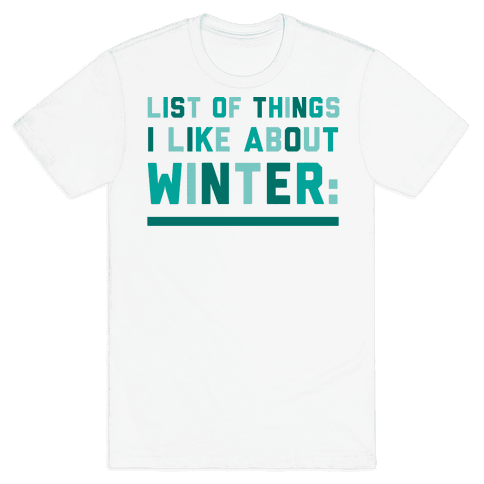 List Of Things I Like About Winter Mens T-Shirt
