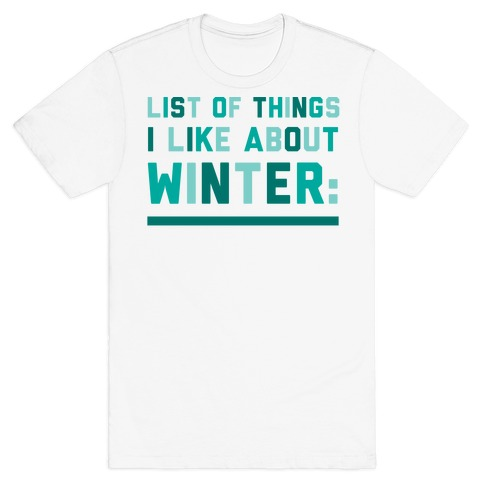 List Of Things I Like About Winter T-Shirt