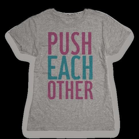 Push Each Other Womens T-Shirt