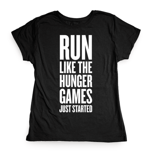 Run Like The Hunger Games Just Started Womens T-Shirt
